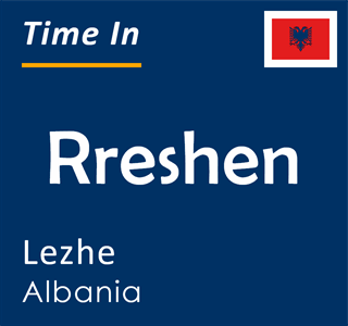 Current time in Rreshen, Lezhe, Albania