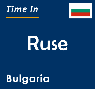Current time in Ruse, Bulgaria