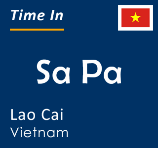 Current time in Sa Pa, Lao Cai, Vietnam