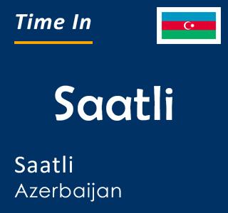 Current time in Saatli, Saatli, Azerbaijan