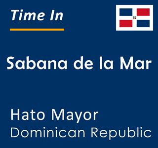Current time in Sabana de la Mar, Hato Mayor, Dominican Republic