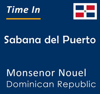 Current time in Sabana del Puerto, Monsenor Nouel, Dominican Republic