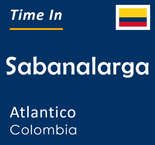 Current time in Sabanalarga, Atlantico, Colombia