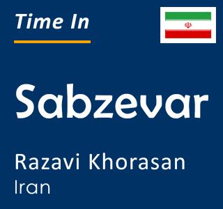 Current time in Sabzevar, Razavi Khorasan, Iran