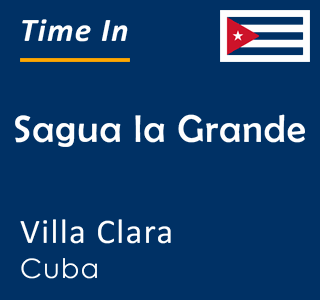 Current time in Sagua la Grande, Villa Clara, Cuba