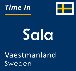Current time in Sala, Vaestmanland, Sweden
