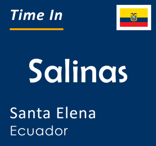 Current time in Salinas, Santa Elena, Ecuador
