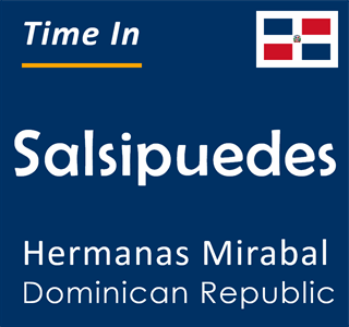 Current time in Salsipuedes, Hermanas Mirabal, Dominican Republic