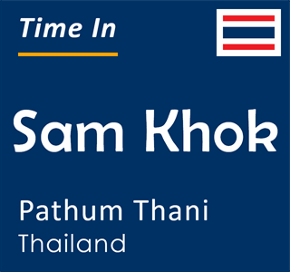 Current time in Sam Khok, Pathum Thani, Thailand