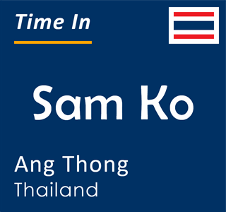 Current time in Sam Ko, Ang Thong, Thailand