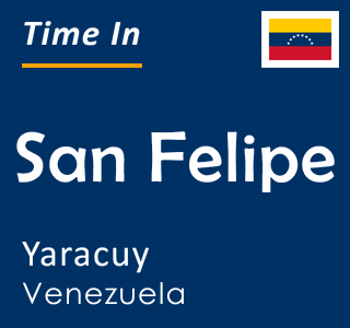Current time in San Felipe, Yaracuy, Venezuela