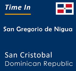 Current time in San Gregorio de Nigua, San Cristobal, Dominican Republic