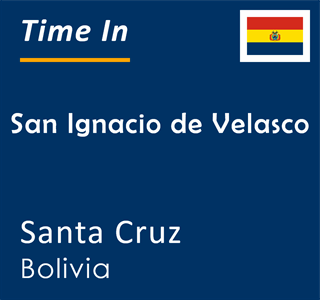 Current time in San Ignacio de Velasco, Santa Cruz, Bolivia