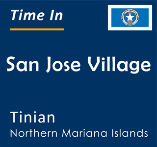 Current time in San Jose Village, Tinian, Northern Mariana Islands