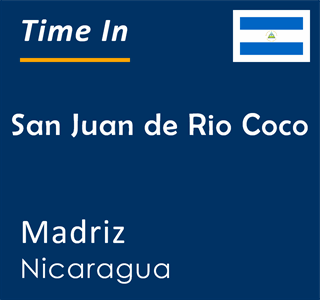 Current time in San Juan de Rio Coco, Madriz, Nicaragua