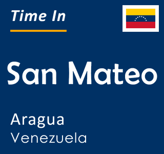 Current time in San Mateo, Aragua, Venezuela