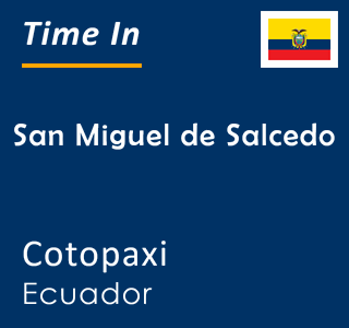 Current time in San Miguel de Salcedo, Cotopaxi, Ecuador