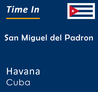 Current time in San Miguel del Padron, Havana, Cuba