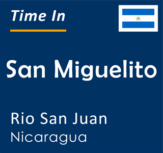 Current time in San Miguelito, Rio San Juan, Nicaragua