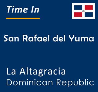 Current time in San Rafael del Yuma, La Altagracia, Dominican Republic