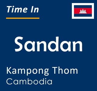 Current time in Sandan, Kampong Thom, Cambodia