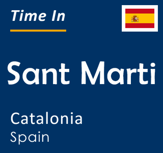 Current time in Sant Marti, Catalonia, Spain