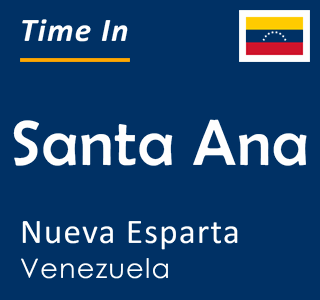 Current time in Santa Ana, Nueva Esparta, Venezuela