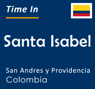 Current time in Santa Isabel, San Andres y Providencia, Colombia