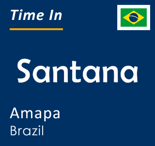 Current time in Santana, Amapa, Brazil