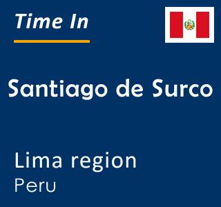 Current time in Santiago de Surco, Lima region, Peru