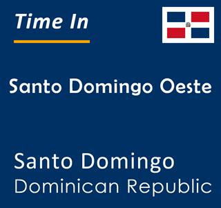Current time in Santo Domingo Oeste, Santo Domingo, Dominican Republic