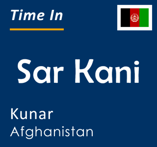Current time in Sar Kani, Kunar, Afghanistan