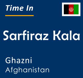Current time in Sarfiraz Kala, Ghazni, Afghanistan