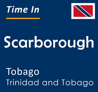 Current time in Scarborough, Tobago, Trinidad and Tobago