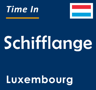 Current time in Schifflange, Luxembourg