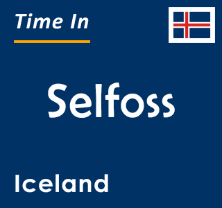 Current time in Selfoss, Iceland