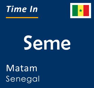 Current time in Seme, Matam, Senegal