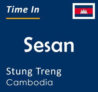 Current time in Sesan, Stung Treng, Cambodia