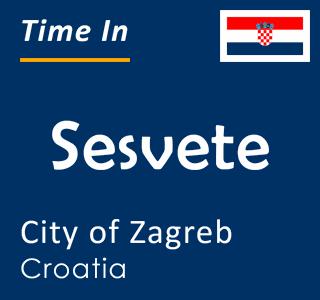 Current time in Sesvete, City of Zagreb, Croatia