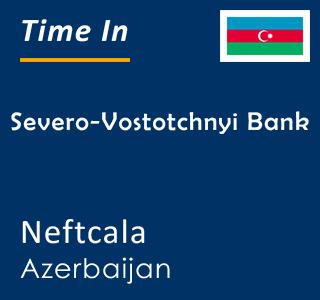 Current time in Severo-Vostotchnyi Bank, Neftcala, Azerbaijan