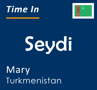 Current time in Seydi, Mary, Turkmenistan