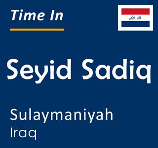 Current time in Seyid Sadiq, Sulaymaniyah, Iraq