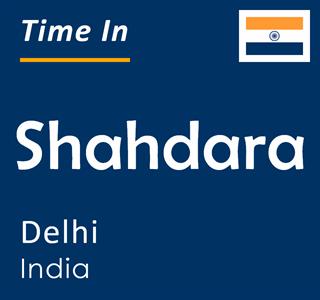 Current time in Shahdara, Delhi, India