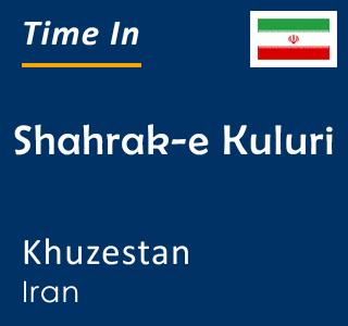 Current time in Shahrak-e Kuluri, Khuzestan, Iran