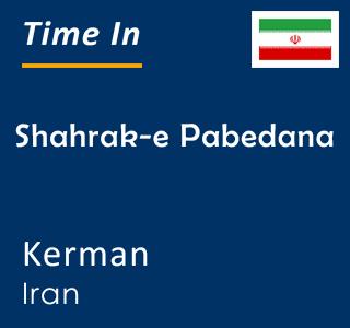 Current time in Shahrak-e Pabedana, Kerman, Iran