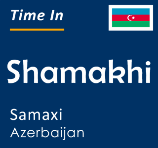 Current time in Shamakhi, Samaxi, Azerbaijan