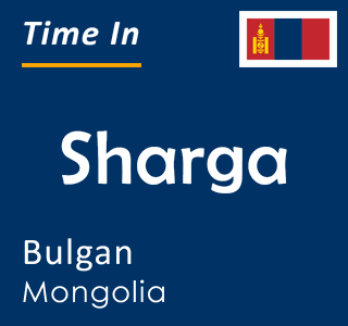 Current time in Sharga, Bulgan, Mongolia
