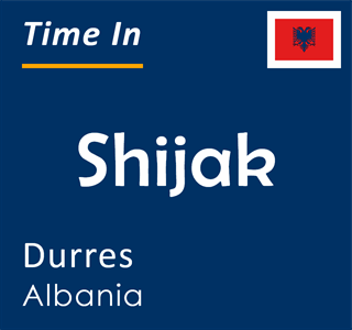 Current time in Shijak, Durres, Albania