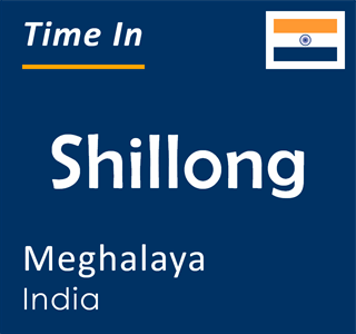 Current time in Shillong, Meghalaya, India
