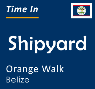 Current time in Shipyard, Orange Walk, Belize